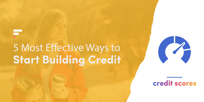 Most effective ways to start building credit